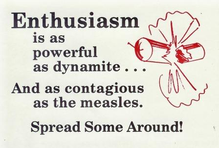 Enthusiasm is powerful